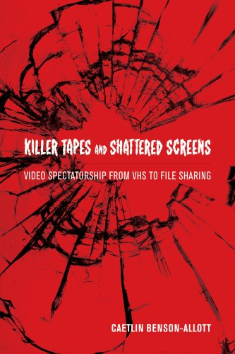 Killer Tapes and Shattered Screens Video Spectatorship from VHS to File Sharing  2013 edition cover