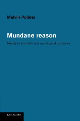 Mundane Reason Reality in Everyday and Sociological Discourse  2010 9780521153126 Front Cover
