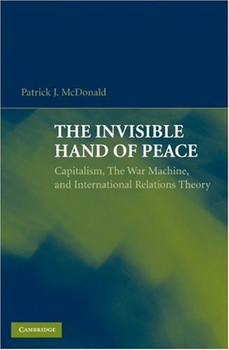 Invisible Hand of Peace Capitalism, the War Machine, and International Relations Theory  2009 edition cover