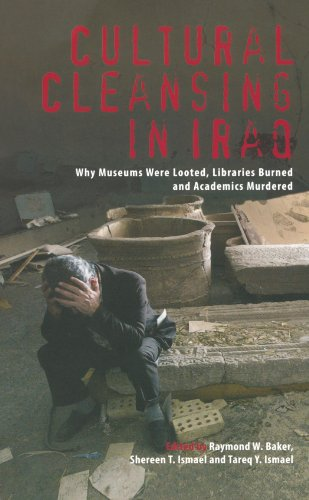Cultural Cleansing in Iraq Why Museums Were Looted, Libraries Burned and Academics Murdered  2009 9780745328126 Front Cover