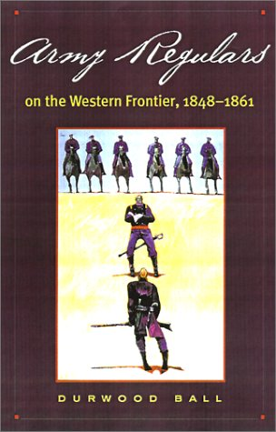Army Regulars on the Western Frontier, 1848-1861   2001 edition cover