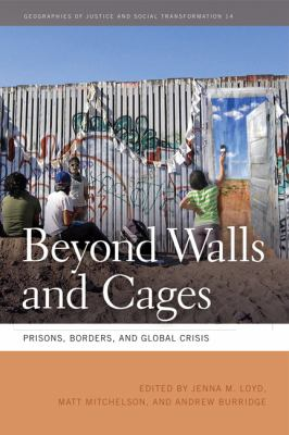Beyond Walls and Cages Prisons, Borders, and Global Crisis  2012 edition cover