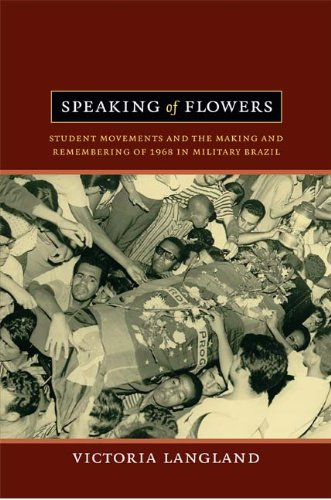 Speaking of Flowers Student Movements and the Making and Remembering of 1968 in Military Brazil  2013 edition cover