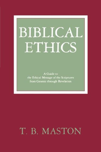 Biblical Ethics--A Survey A Guide to the Ethical Message of the Scriptures from Genesis Through Revelation N/A edition cover