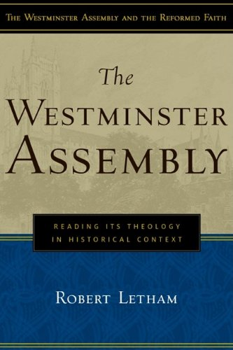 Westminster Assembly : Reading Its Theology in Historical Context  2009 edition cover