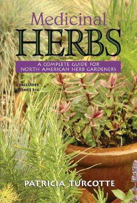 Medicinal Herbs A Complete Guide for North American Herb Gardeners: Includes Zones 3-6  2006 9780881507126 Front Cover