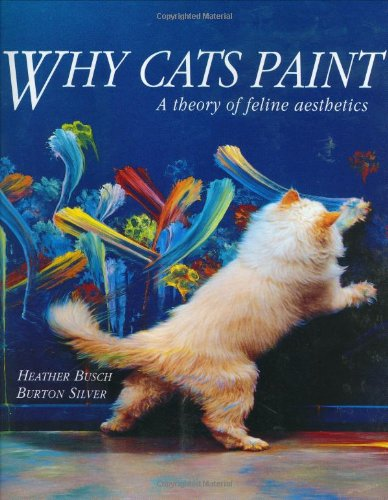 Why Cats Paint A Theory of Feline Aesthetics  1994 9780898156126 Front Cover