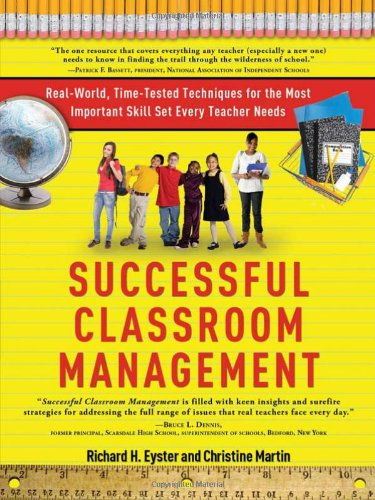 Successful Classroom Management Real-World, Time-Tested Techniques for the Most Important Skill Set Every Teacher Needs  2010 9781402240126 Front Cover