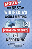 [Citation Needed] 2: the Needening More of the Best of Wikipedia's Worst Writing N/A 9781484909126 Front Cover