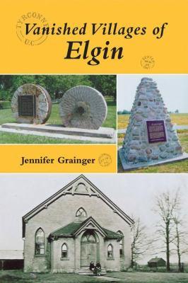 Vanished Villages of Elgin 0  2008 9781550028126 Front Cover
