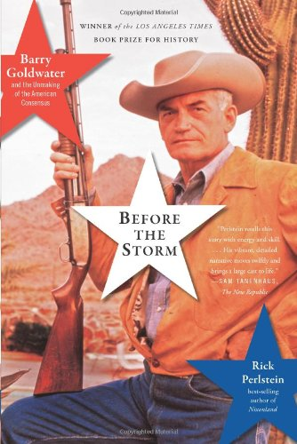 Before the Storm Barry Goldwater and the Unmaking of the American Consensus  2009 edition cover