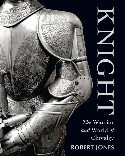Knight The Warrior and World of Chivalry  2011 9781849083126 Front Cover