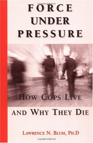 Force under Pressure How Cops Live and Why They Die  2000 edition cover