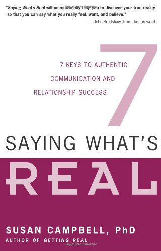 Saying What's Real 7 Keys to Authentic Communication and Relationship Success  2005 edition cover