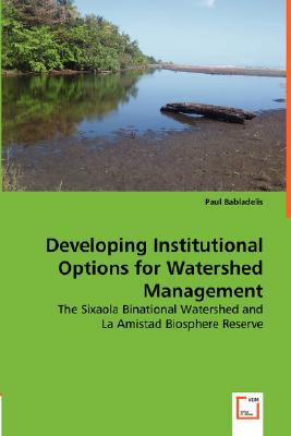 Developing Institutional Options for Watershed Management: The Sixaola Binational Watershed and  2008 9783836463126 Front Cover