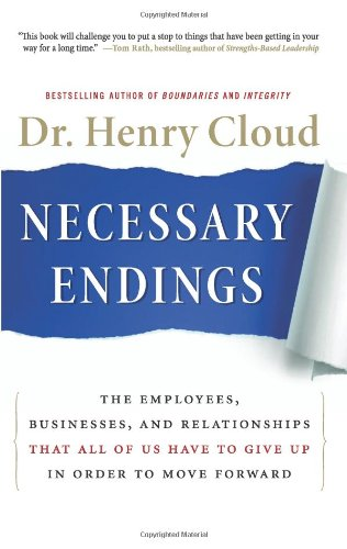 Necessary Endings The Employees, Businesses, and Relationships That All of Us Have to Give up in Order to Move Forward  2010 9780061777127 Front Cover
