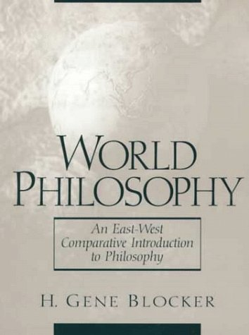 World Philosophy An East-West Comparative Introduction to Philosophy  1999 9780138620127 Front Cover