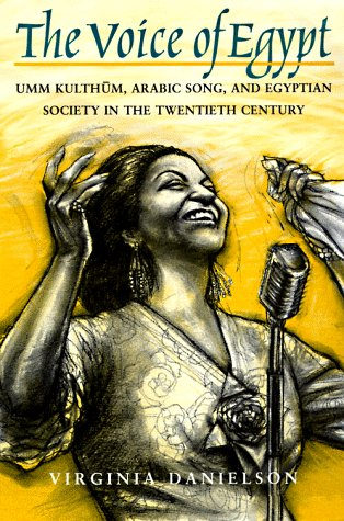 Voice of Egypt Umm Kulthum, Arabic Song, and Egyptian Society in the Twentieth Century  1997 (Reprint) 9780226136127 Front Cover