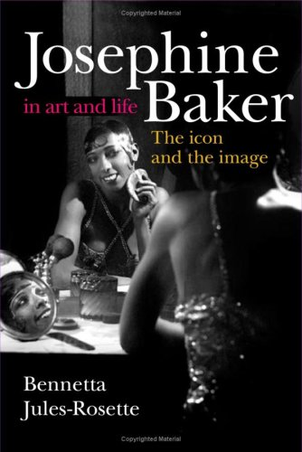 Josephine Baker in Art and Life The Icon and the Image  2006 9780252074127 Front Cover