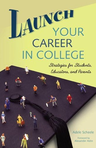 Launch Your Career in College Strategies for Students, Educators, and Parents  2005 9780275985127 Front Cover