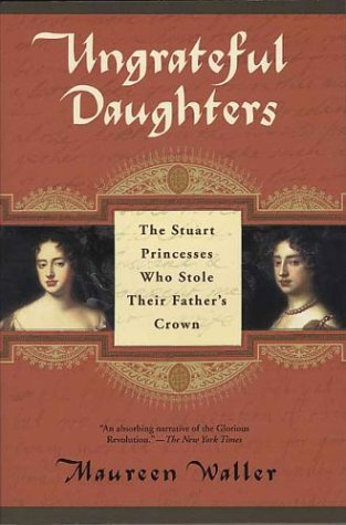 Ungrateful Daughters The Stuart Princesses Who Stole Their Father's Crown N/A edition cover