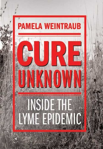 Cure Unknown Inside the Lyme Epidemic  2008 edition cover