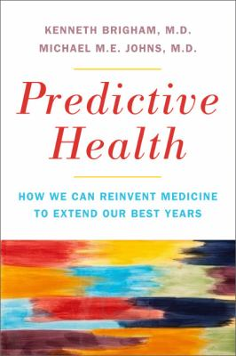 Predictive Health How We Can Reinvent Medicine to Extend Our Best Years  2012 edition cover