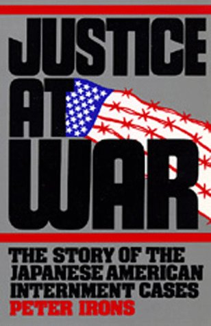 Justice at War The Story of the Japanese-American Internment Cases  1993 edition cover