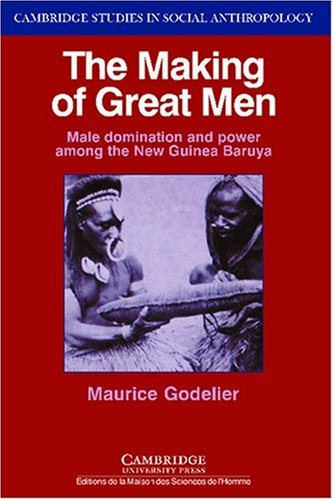 Making of Great Men Male Domination and Power among the New Guinea Baruya  1986 edition cover