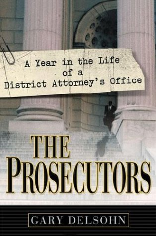 Prosecutors A Year in the Life of a District Attorney's Office  2003 9780525947127 Front Cover