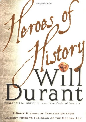 Heroes of History A Brief History of Civilization from Ancient Times to the Dawn of the Modern Age  2001 edition cover
