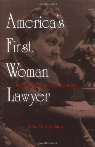 America's First Woman Lawyer The Biography of Myra Bradwell N/A 9780879758127 Front Cover