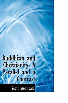 Buddhism and Christianity, a Parallel and a Contrast N/A 9781113514127 Front Cover