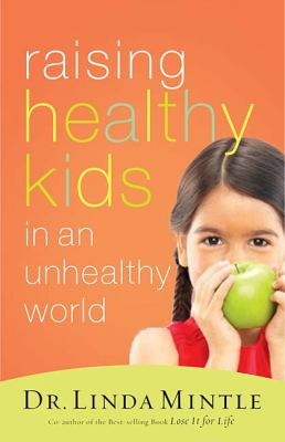 Raising Healthy Kids in an Unhealthy World   2008 9781401604127 Front Cover
