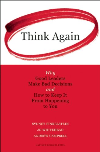 Think Again Why Good Leaders Make Bad Decisions and How to Keep It from Happeining to You  2009 edition cover