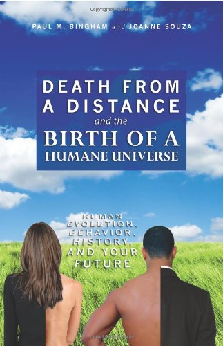Death from a Distance and the Birth of a Humane Universe Human Evolution, Behavior, History, and Your Future  2009 edition cover