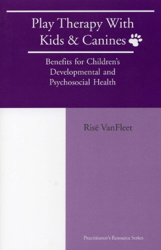 Play Therapy with Kids and Canines Benefits for Children's Developmental and Psychosocial Health  2008 edition cover