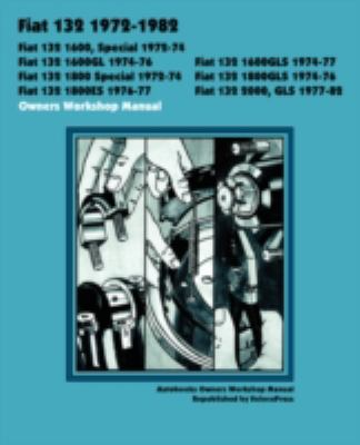 Fiat 132 1600, Special, 1600gl, 1600gls, 1800 Special, 1800gls, 1800es, 2000, Gls 1972-1982 Owners Workshop Manual:   2008 edition cover