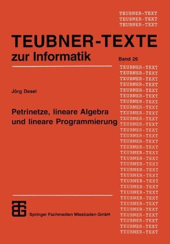 Petrinetze, Lineare Algebra Und Lineare Programmierung: Analyse, Verifikation Und Korrektheitsbeweise Von Systemmodellen  1998 9783815423127 Front Cover