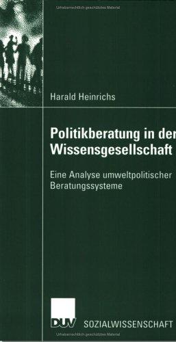 Politikberatung in Der Wissensgesellschaft: Eine Analyse Umweltpolitischer Beratungssysteme  2002 9783824445127 Front Cover