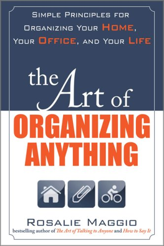 Art of Organizing Anything: Simple Principles for Organizing Your Home, Your Office, and Your Life Simple Principles for Organizing Your Home, Your Office, and Your Life  2009 9780071609128 Front Cover