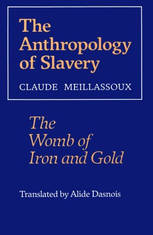 Anthropology of Slavery The Womb of Iron and Gold  1991 edition cover