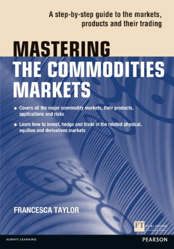 Mastering the Commodities Markets A Step-by-Step Guide to the Markets, Products and Their Trading  2012 9780273768128 Front Cover