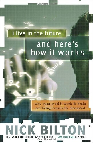 I Live in the Future and Here's How It Works Why Your World, Work and Brain Are Being Creatively Disrupted  2010 edition cover