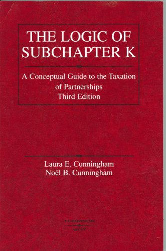 Cunningham and Cunningham's Logic of Subchapter K A Conceptual Guide to Taxation of Partnerships, 3d (American Casebook Series) 3rd 2006 (Revised) edition cover