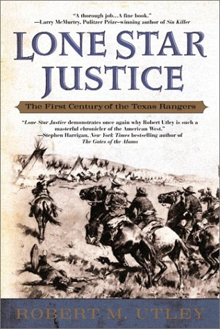 Lone Star Justice The First Century of the Texas Rangers  2003 (Reprint) edition cover
