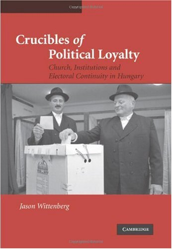 Crucibles of Political Loyalty Church Institutions and Electoral Continuity in Hungary  2006 9780521849128 Front Cover