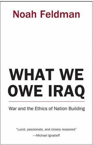 What We Owe Iraq War and the Ethics of Nation Building  2004 (Revised) edition cover