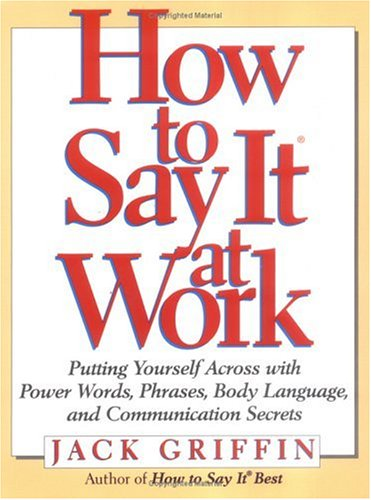 How to Say It at Work Putting Yourself Across with Power Words, Phrases, Body Language, and Communication Secrets  1998 edition cover