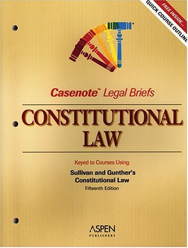 Casenote Legal Briefs Constitutional Law, Keyed to Sullivan and Gunther  2005 (Student Manual, Study Guide, etc.) edition cover